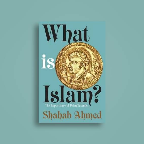 Image result for What Is Islam?: The Importance of Being Islamic (by Shahab Ahmed)