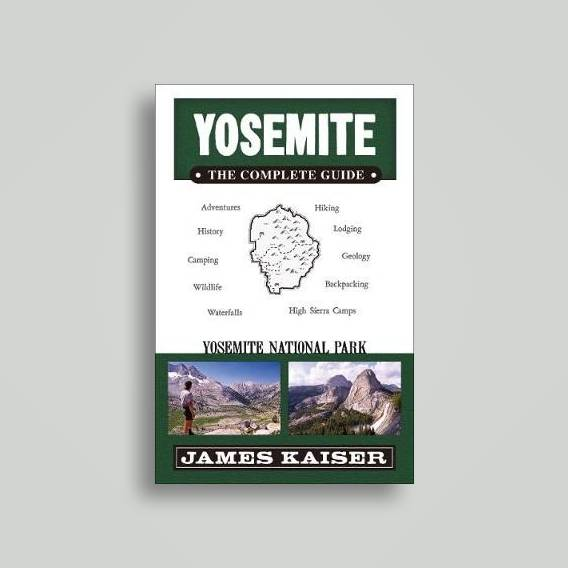 Yosemite The Complete Guide Yosemite National Park James Kaiser