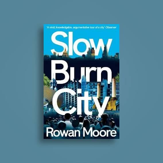 Slow Burn City: London in the Twenty-First Century
