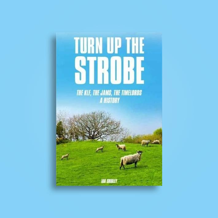 Turn Up the Strobe: The KLF, the Jams, the Timelords