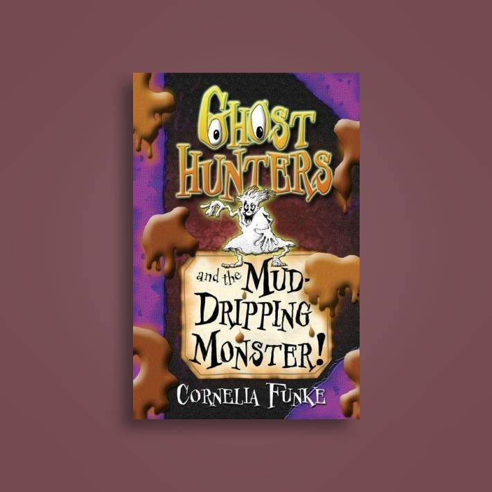 Ghost Hunters and the Mud-Dripping Monster!  by Cornelia Funke