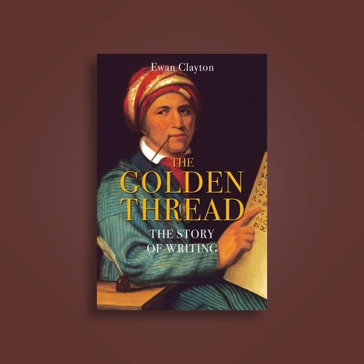 The Golden Thread A History Of Writing Ewan Clayton Near Me