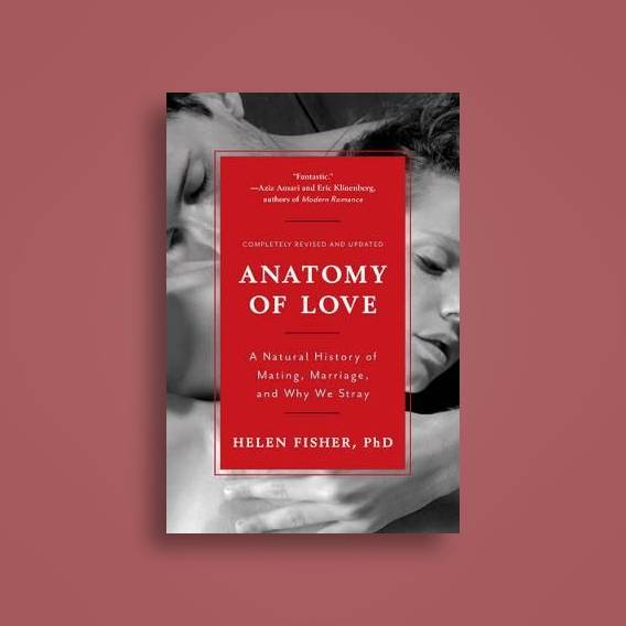 Anatomy Of Love A Natural History Of Mating Marriage And Why We
