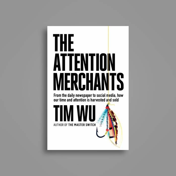 The Attention Merchants How Our Time And Attention Are Gathered And