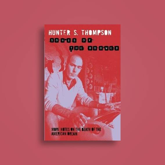 Songs of the Doomed: More Notes on the Death of the American Dream - Hunter  S  Thompson Near Me | NearSt