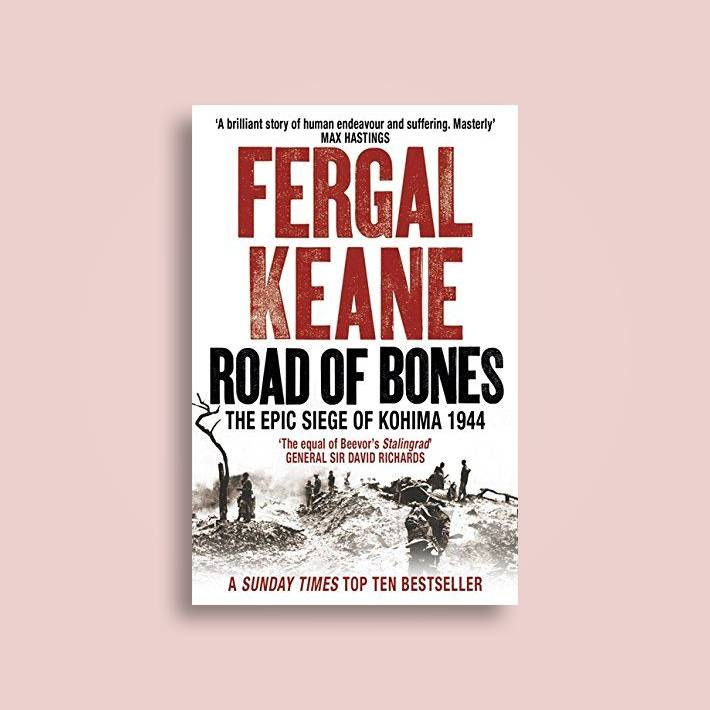 Road of Bones: The Epic Siege of Kohima 1944 - Fergal Keane Near Me | NearSt