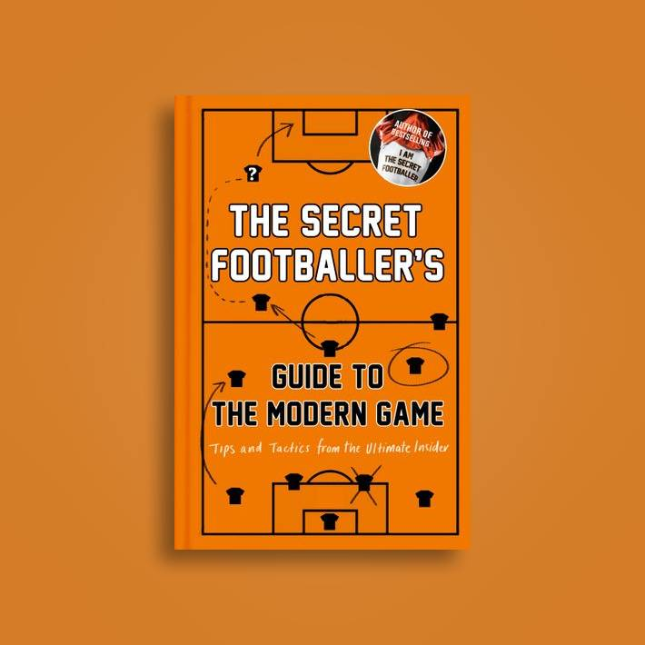 The Secret Footballer's Guide to the Modern Game: Tips and Tactics from the  Ultimate Insider - Anonymous Near Me | NearSt