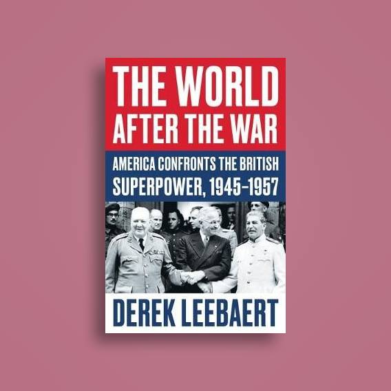 The World After the War: America Confronts the British Superpower, 1945-1957