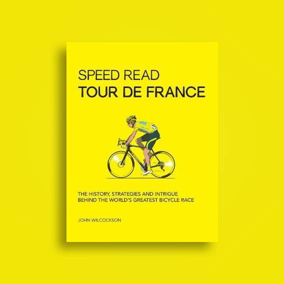 Speed Read Tour de France: The History, Strategies and Intrigue Behind the  World's Greatest Bicycle Race - John Wilcockson Near Me | NearSt