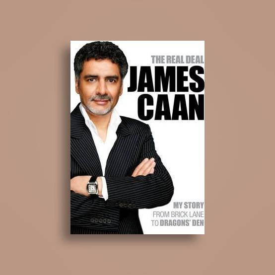 The Real Deal My Story From Brick Lane To Dragons Den James Caan