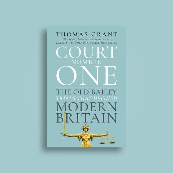 Court Number One: The Old Bailey Trials that Defined Modern Britain