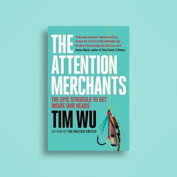 The Attention Merchants The Epic Struggle To Get Inside Our Heads