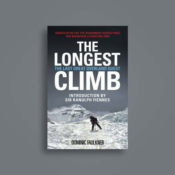 The Longest Climb The Last Great Overland Quest Dominic Faulkner