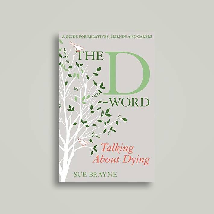 The D-Word: Talking About Dying: A Guide for Relatives, Friends and Carers  - Sue Brayne Near Me | NearSt