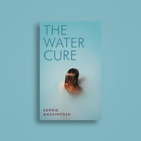 The Water Cure: for fans of Hot Milk, The Girls and The Handmaid's Tale