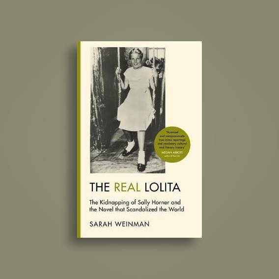 The Real Lolita: The Kidnapping of Sally Horner and the Novel that  Scandalized the World - Sarah Weinman Near Me   NearSt