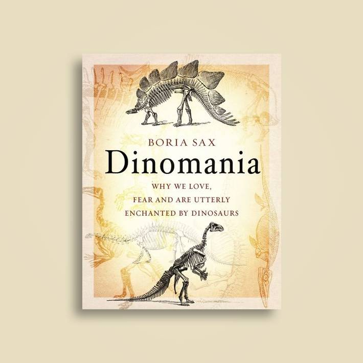 Dinomania: Why We Love, Fear and Are Utterly Enchanted by Dinosaurs - Boria  Sax Near Me | NearSt