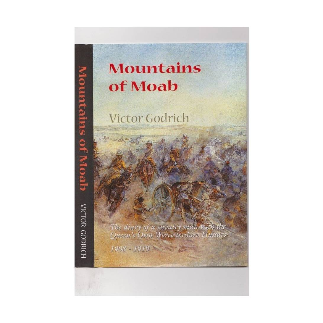 Mountains of Moab: Diary of a Cavalryman with the Queen's Own Worcestershire Hussars 1908-1919